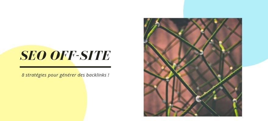 SEO Off-Site : 8 méthodes pour générer des backlinks de qualité vers votre site web