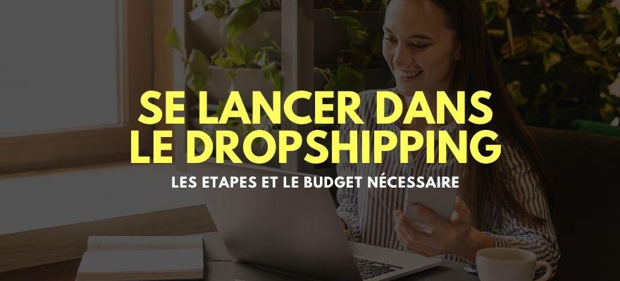 Comment se lancer dans le dropshipping : 5 étapes pour débuter et budget nécessaire