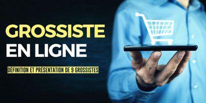 Grossiste en ligne : Qui sont ces fournisseurs et liste de 9 grossistes pour se lancer