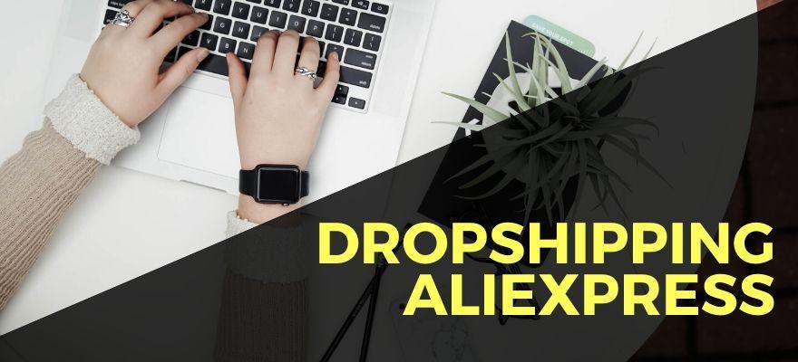 Dropshipping AliExpress : Guide complet pour faire de l'achat et revente de produits