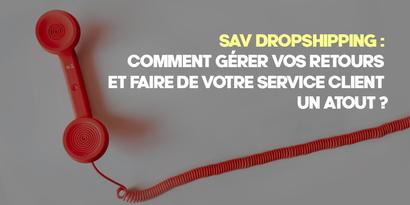 SAV Dropshipping : Comment gérer vos retours et faire de votre service client un atout ?