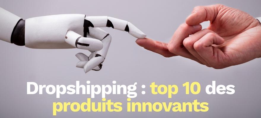 10 produits innovants que vous pouvez commercialiser sur votre site de dropshipping