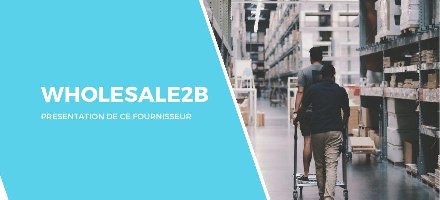 Dropshipping Wholesale2b : Avis sur cette marketplace de fournisseurs mondiaux !