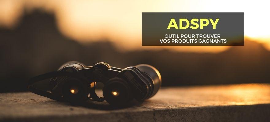 ADSPY : Outil pour espionner vos concurrents et trouver des produits gagnants !