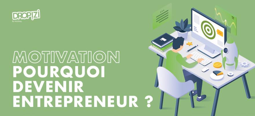 Motivation Entrepreneur : Les 7 raisons qui poussent les meilleurs à entreprendre !