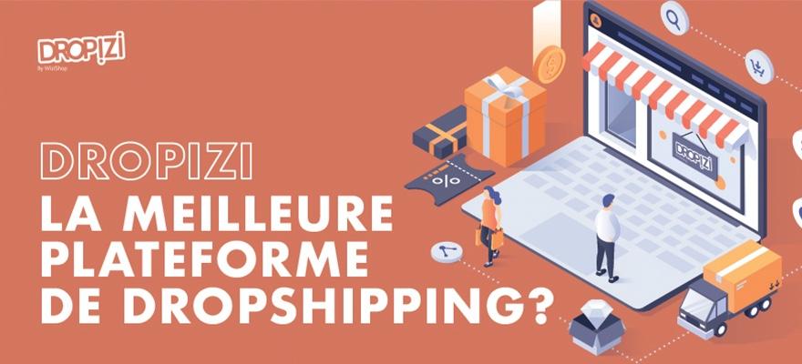 17 raisons qui prouvent que Dropizi est la meilleure plateforme de dropshipping