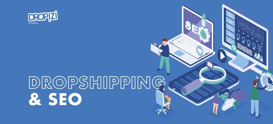 Dropshipping & SEO : Guide pour améliorer votre référencement et Formation !