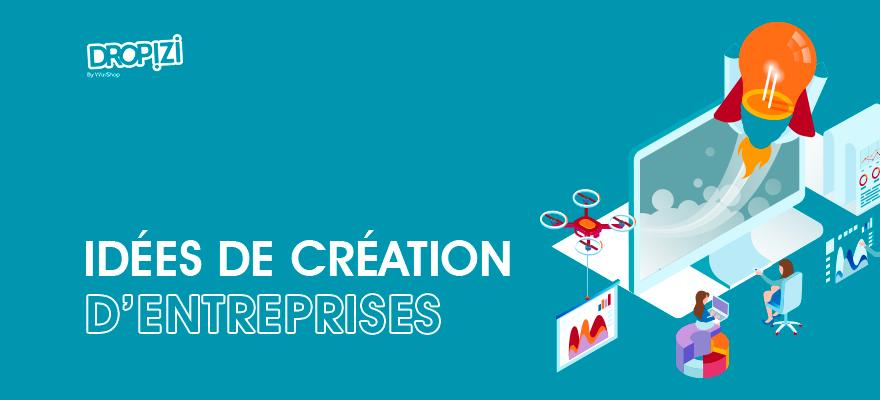 13 Idées de création d'entreprise pour lancer un business qui marche en 2021