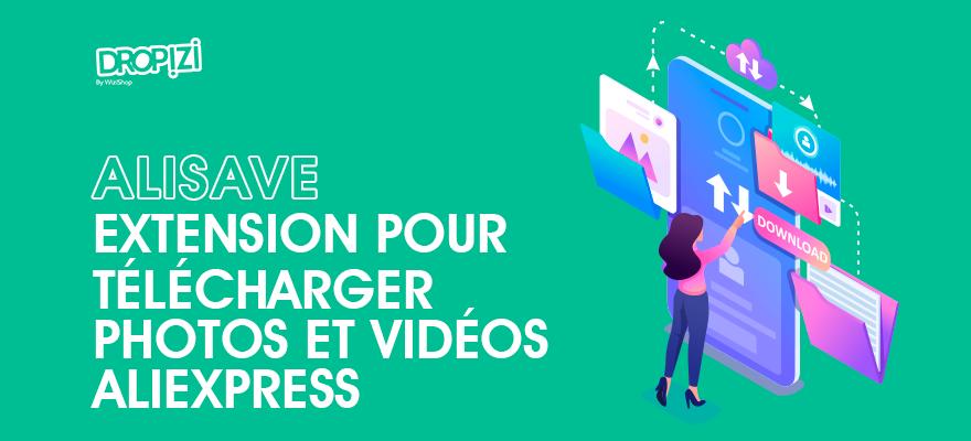 Comment télécharger les images et vidéos AliExpress avec l'extension AliSave ?