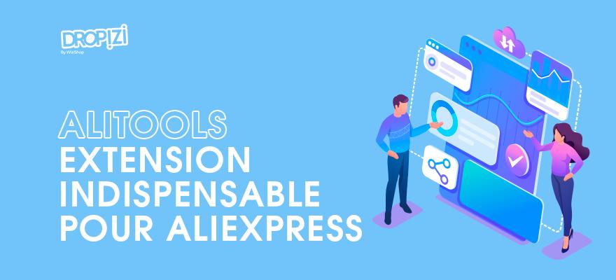 Alitools : Extension pour bien choisir vos produits et vos fournisseurs sur AliExpress