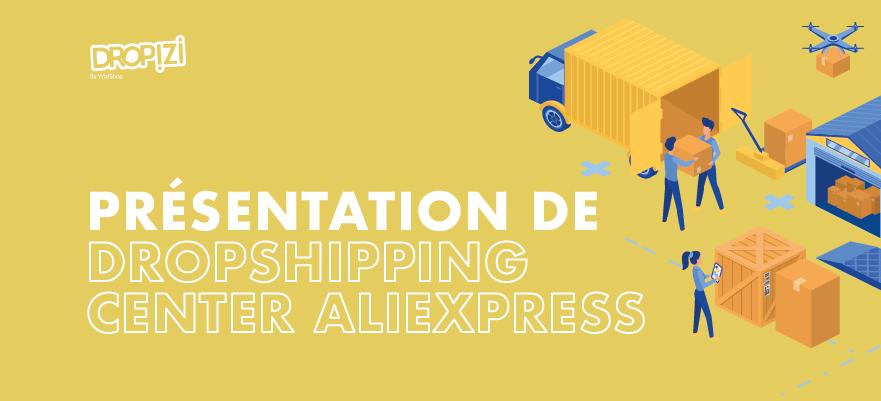 Dropshipping Center AliExpress : Présentation, activation et utilisation