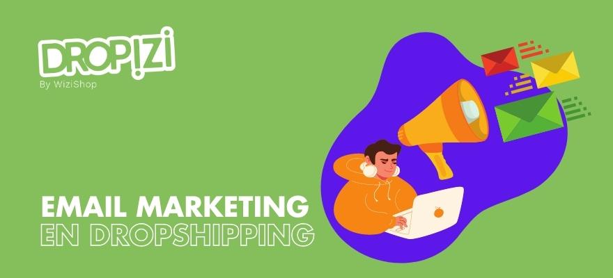 Comment mettre en place une stratégie d'e-mail marketing en dropshipping ?