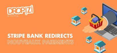 Stripe Bank Redirects, un nouveau mode de paiement disponible sur Dropizi