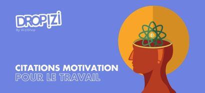 25 Citations de motivation inspirantes pour se motiver et réussir au travail !